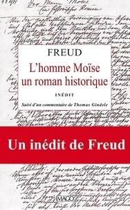 Sigmund Freud - L'homme Moïse - Un roman historique. Suivi de Sur l'élaboration du Moïse de 1934 à 1939.