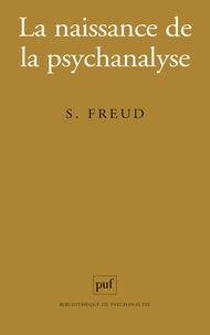 Sigmund Freud - La naissance de la psychanalyse - Lettres à Wilhelm Fliess, notes et plans (1887-1902).