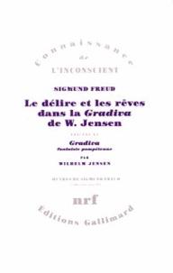 Sigmund Freud et Wilhelm Jensen - Le délire et les rêves dans la Gradiva de W. Jensen précédé de Gravida.