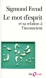 Sigmund Freud - Le mot d'esprit et sa relation à l'inconscient.