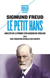 Sigmund Freud - Le petit Hans - Analyse de la phobie d'un garçon de cinq ans, suivi de Sur l'éducation sexuelle des enfants.