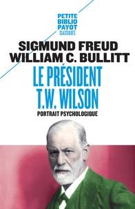Sigmund Freud et William Christian Bullitt - Le président Thomas Woodrow Wilson - Portrait psychologique.