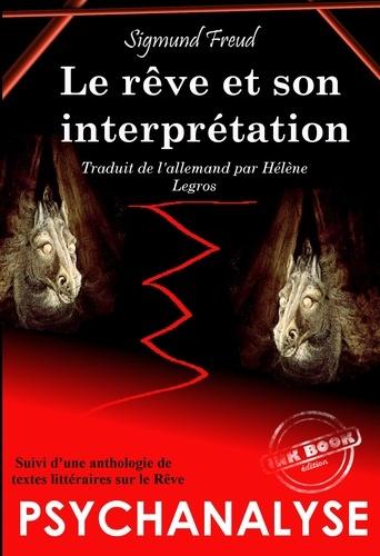Sigmund Freud et Hélène Legros - Le Rêve et son interprétation, suivi d'une Anthologie littéraire sur le Rêve (édition intégrale, revue et corrigée)..