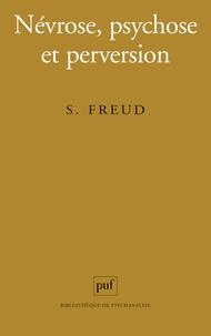 Sigmund Freud - Névrose, psychose et perversion.