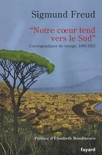 """Sigmund Freud - """"Notre coeur tend vers le Sud"""" - Correspondance de voyage 1895-1923."""
