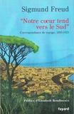 Sigmund Freud - « Notre coeur tend vers le Sud » - Correspondance de voyage, 1895-1923.