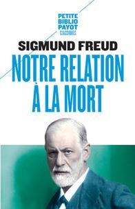 Sigmund Freud - Notre relation à la mort - Précédé de La désillusion causée par la guerre.