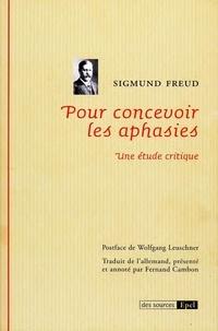 Sigmund Freud et Fernand Cambon - Pour concevoir les aphasies - Une étude critique.
