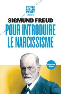Sigmund Freud - Pour introduire le narcissisme - Suivi de La théorie de la libido et le narcissisme et de Les différences psychosexuelles entre l'hystérie et la démence précoce (K. Abraham).