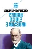 Sigmund Freud - Psychologie des foules et analyse du moi - Suivi de Psychologie des foules (Gustave Le Bon).