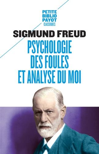 Psychologie des foules et analyse du moi. Suivi de Psychologie des foules (Gustave Le Bon)