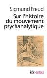 Sigmund Freud - Sur l'histoire du mouvement psychanalytique.