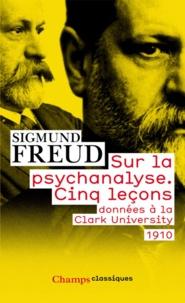 Sigmund Freud - Sur la psychanalyse - Cinq leçons donnéees à la Clark University.