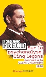 Sigmund Freud - Sur la psychanalyse - Cinq leçons données à la Clark University.