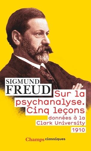 Sur la psychanalyse. Cinq leçons données à la Clark University