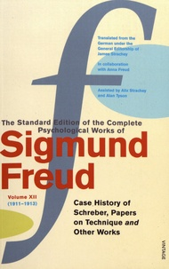 Sigmund Freud - The Standard Edition of the Complete Psychological Works of Sigmund Freud - Volume 12 (1911-1913) Case History of Schreber, Papers on Technique and Other Works.