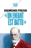 """Sigmund Freud - """"Un enfant est battu"""" - Contribution à la connaissance de la genèse des perversions sexuelles."""