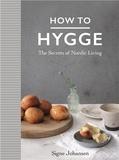 Signe Johansen - How to hygge : the Secrets of Nordic Living.