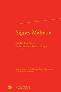 Martine Boyer-Weinmann - Signés Malraux - André Malraux et la question biographique.