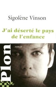 Sigolène Vinson - J'ai déserté le pays de l'enfance.