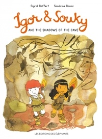 Sigrid Baffert et Sandrine Bonini - Igor & Souky  : Igor & Souky and the Shadows of the Cave.
