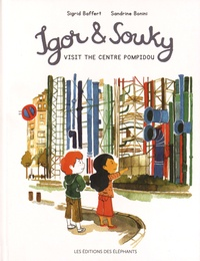 Sigrid Baffert et Sandrine Bonini - Igor & Souky  : Igor & Souky visit the Centre Pompidou.