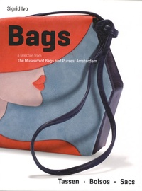 Sigrid Ivo - Bags - a selection from The Museum of Bags and Purses, Amsterdam. Edition en français-anglais-espagnol-hollandais.