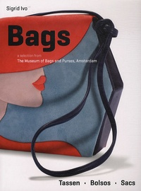 Sigrid Ivo - Bags - A selection from The Museum of Bags and Purses, Amsterdam.