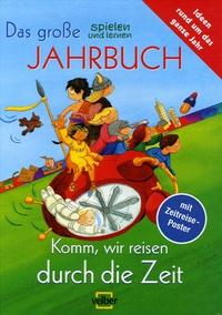 Sigrid Leberer - Das grosse spielen une lernen Jahrbuch - Komm, wir reisen durch die Zeit.