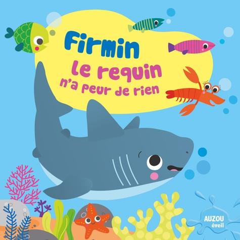 Sigrid Martinez - Firmin le requin n'a peur de rien - Avec 1 figurine en plastique.