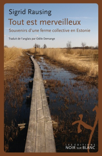 Sigrid Rausing - Tout est merveilleux - Souvenirs d'une ferme collective en Estonie.