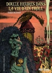 Sigrid Renaud - Douze heures dans la vie d'un troll.