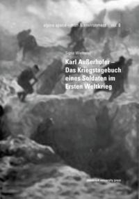 Sigrid Wisthaler et Hermann J. W. Kuprian - Karl Außerhofer – Das Kriegstagebuch eines Soldaten im Ersten Weltkrieg.