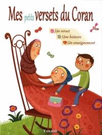 Sihâm Andaloucî et Tayiba Abdullah - Mes petits versets du Coran - Un verset, une histoire, un enseignement.
