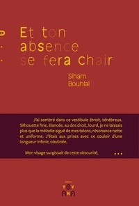 Siham Bouhlal - Et ton absence se fera chair.