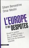 """Sihem Bensedrine et Omar Mestiri - L'Europe et ses despotes - Quand le soutien au """"modèle tunisien"""" dans le monde arabe fait le jeu du terrorisme islamiste."""