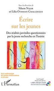 Sihem Najar et Lilia Othman Challougui - Ecrire sur les jeunes - Des réalités juvéniles questionnées par la jeune recherche en Tunisie.