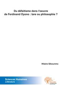Sikounmo Hilaire - Du defaitisme dans l??uvre de ferdinand oyono : tare ou philosophie ?.