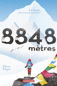 Silène Edgar - 8848 mètres - Là-haut, elle ne sera plus la même.