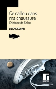 Silène Edgar - Ce caillou dans ma chaussure - L'histoire de Salim.
