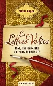 Silène Edgar - Les lettres volées - 1661, Mademoiselle de Sévigny au temps du Roi-Soleil.