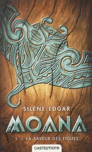 Silène Edgar - Moana Tome 1 : La saveur des figues.
