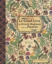 Silja - Le grand livre des rituels magiques avec les plantes.
