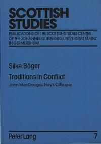"Silke Boeger - Traditions in Conflict - John MacDougall Hay's Gillespie""."