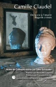 Silke Schauder - Camille Claudel - De la vie à l'oeuvre, regards croisés.
