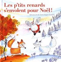 Sillousoune et Claire Bajen-Castells - Les p'tits renards s'envolent pour Noël.