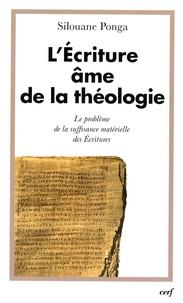 Silouane Ponga - L'écriture, âme de la théologie - Tome 1, Le problème de la suffisance matérielle des Ecritures.
