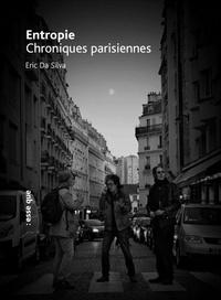 Silva eric Da - Entropie (Chroniques parisiennes).