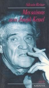 Silvain Reiner - Mes saisons avec Joseph Kessel.