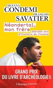 Silvana Condemi et François Savatier - Néandertal, mon frère.